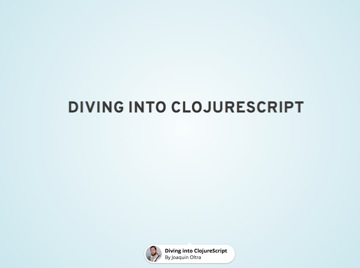 Diving into ClojureScript